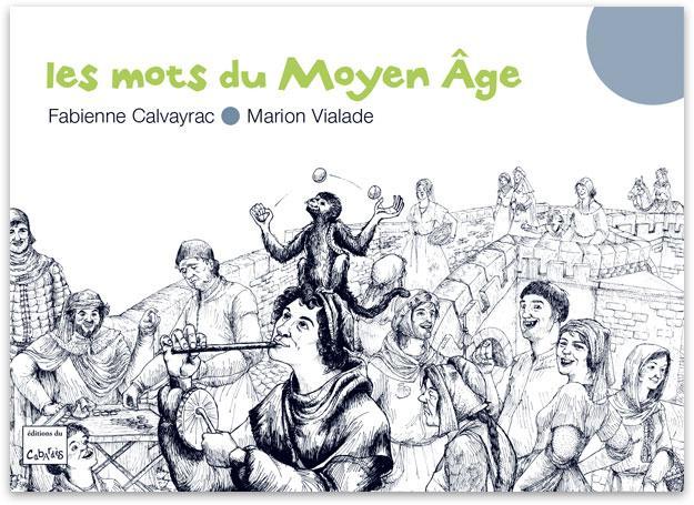 """""""Les mots du Moyen Âge"""" - Fabienne Calvayrac, textes et Marion Vialade, illustrations - Editions du Cabardès"""