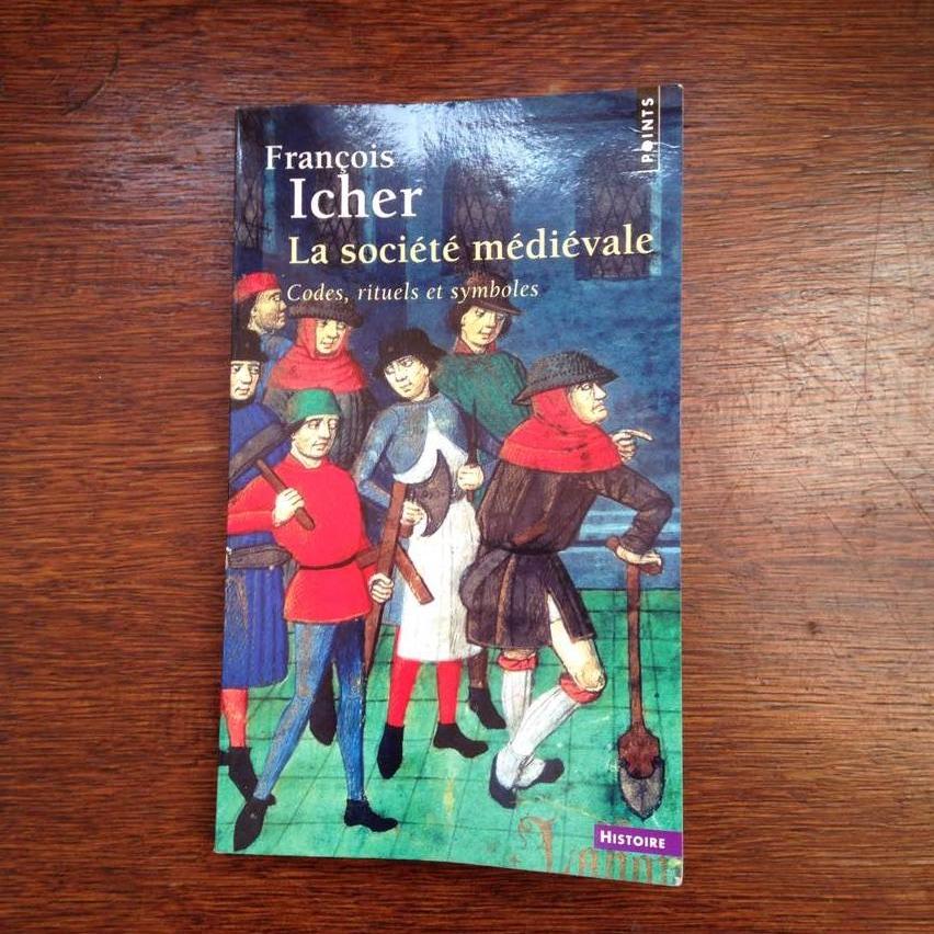 « La société médiévale. Codes, rituels et symboles », François Icher - Editions de La Martinière
