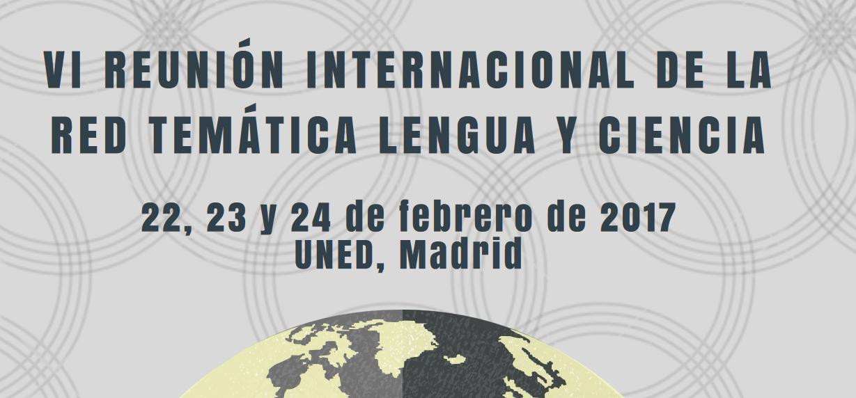 """VI Reunión de la Red Temática """"Lengua y Ciencia"""" Madrid - 2017"""