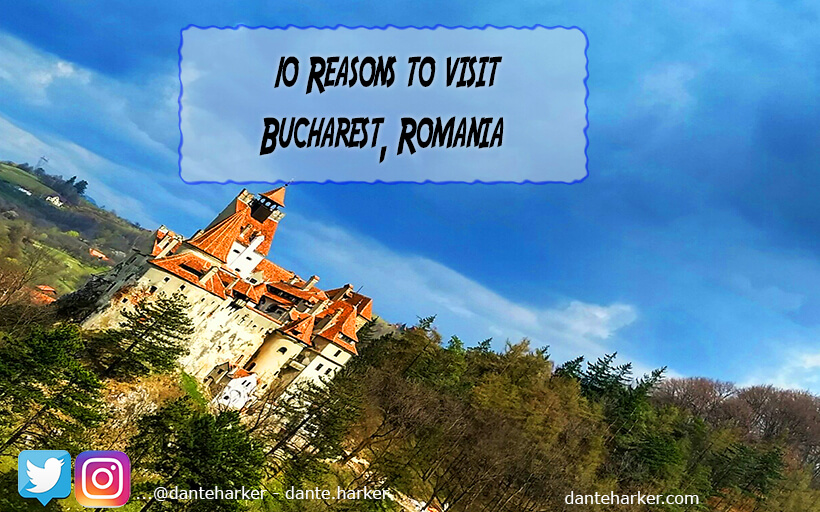 10 Reasons to visit Bucharest, Romania - Dante Harker