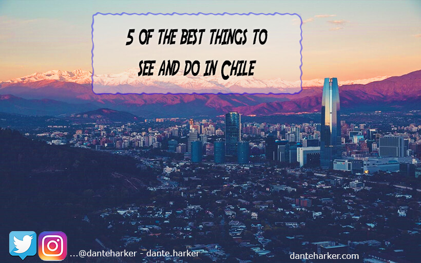 5 of the best things to see and do in Chile