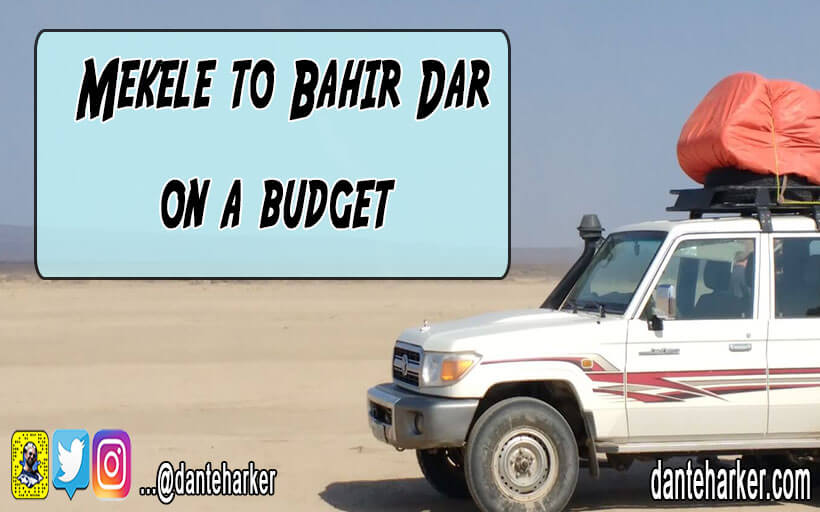 Mekele to Bahir Dar, Ethiopia on a budget