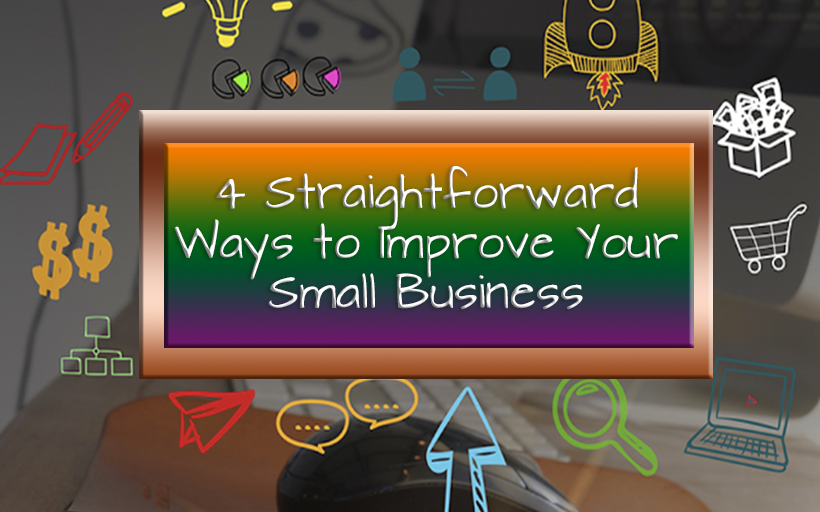 4 Straightforward Ways to Improve Your Small Business