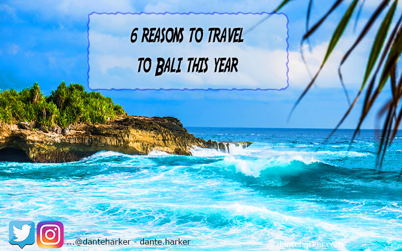 6 Reasons to visit Bali this year - Dante Harker