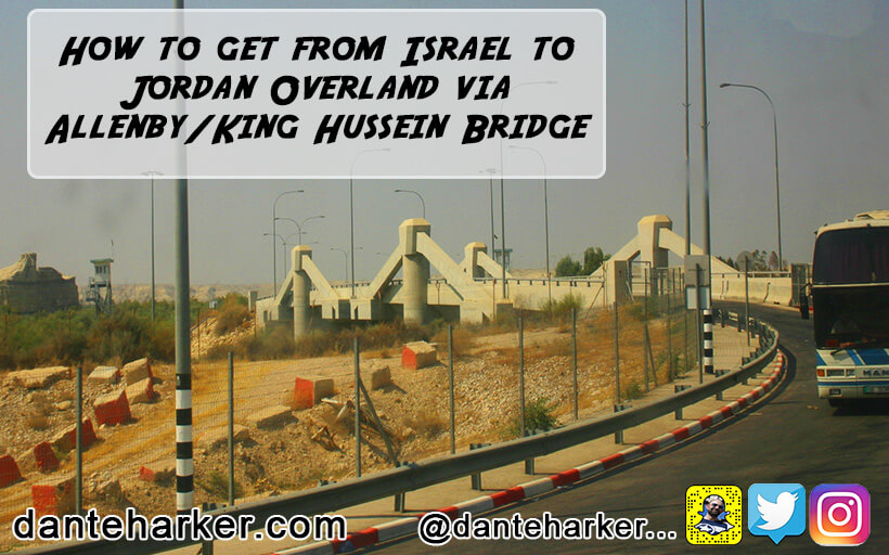 How to get from Israel to Jordan Overland via Allenby/King Hussein Bridge - Dante Harker