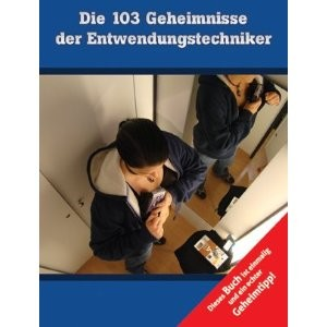 Die 103 Geheimnisse der Entwendungstechniker: Das Fachbuch zum Thema Ladendiebstahl für Detektive und den Einzelhandel