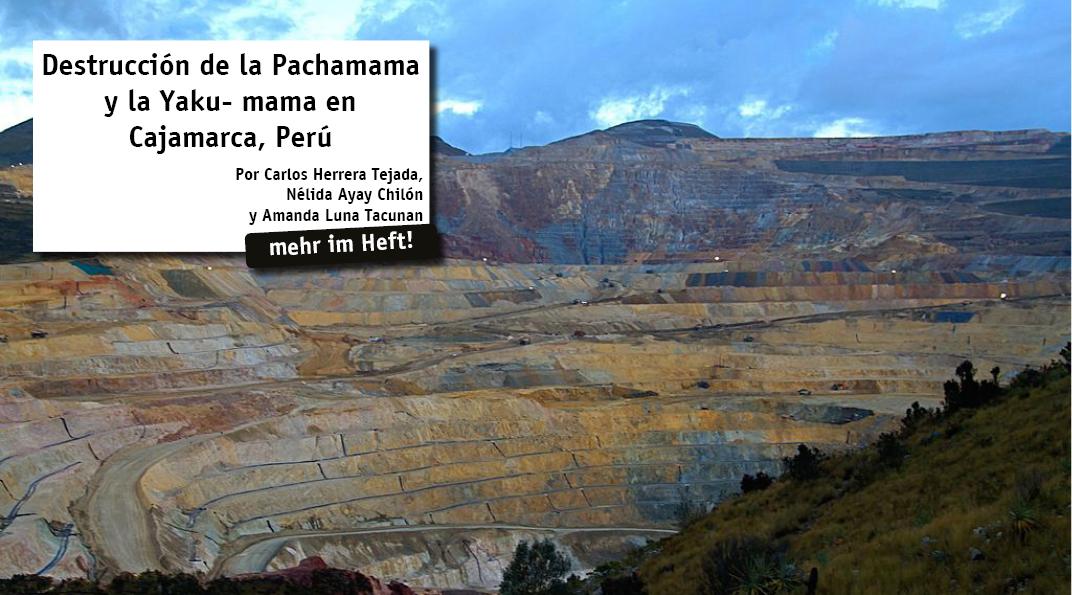 El problema en Cajamarca, Perú, es la destrucción de la naturaleza por parte de las grandes corporaciones multinacionales que operan en la región. El Estado peruano ha dado luz verde para que se ejecuten 30 proyectos mineros en cabeceras de cuenca...
