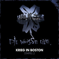 CD-Cover DIE WEISSE LILIE Staffel 2 – Krieg in Boston