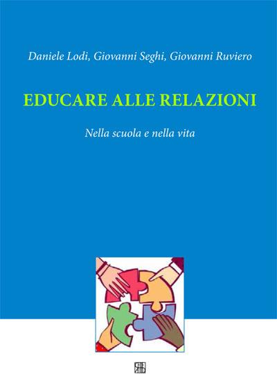 """Lodi D., Seghi G., Ruviero G., (2019) """"Educare alle relazioni nella scuola e nella vita"""", Sette Città, Viterbo."""