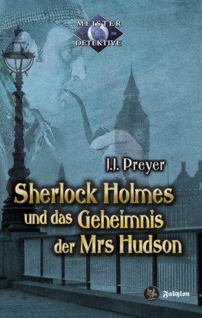 """""""Sherlock Holmes und das Geheimnis der Mrs Hudson"""" von J.J. Preyer, Fabylon Verlag , 14,90 €"""