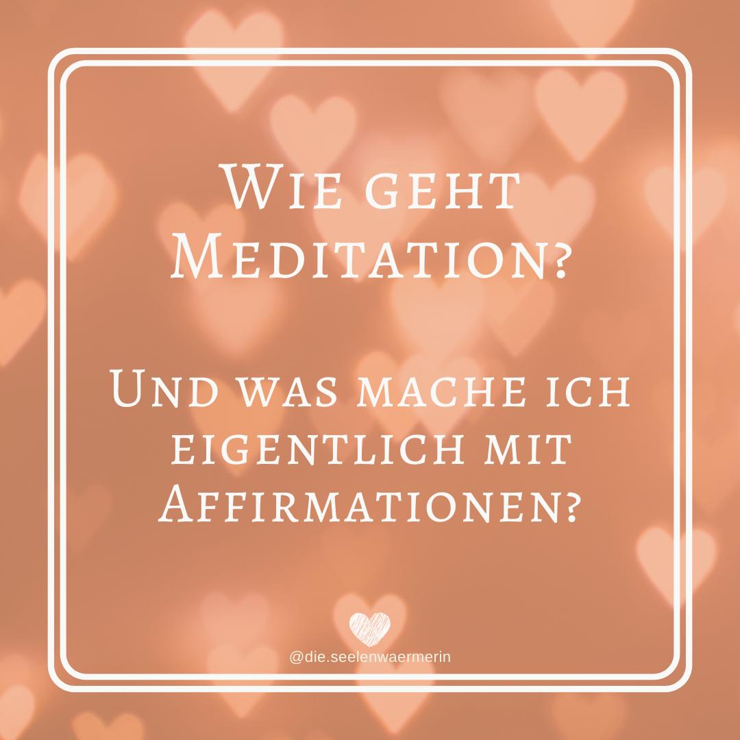 Wie funktioniert Meditation? Und was sind Affirmationen?