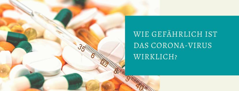 Wie gefährlich ist das Coronavirus wirklich? Blog-Artikel von Texterin Sabrina Sierks aus NRW.