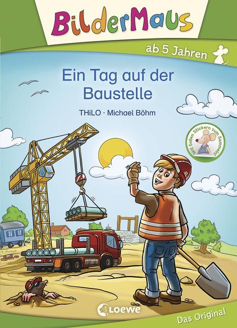 Bildermaus - Ein Tag auf der Baustelle - von THiLO, erschienen 2017 im Loewe Verlag