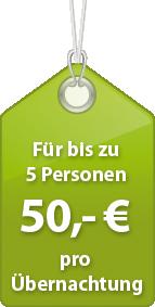 Füe bis zu 5 Personen 50,- Euro pro Übernachtung