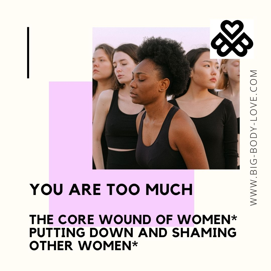 You are too much - the core wound of women* putting down and shaming other women*