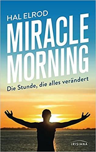 Miracle Morning. Die Stunde, die alles verändert.