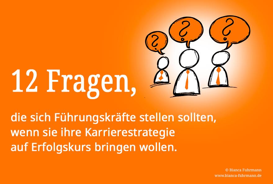 12 Fragen für eine bessere Karrierestrategie von Bianca Fuhrmann, (c) Bianca Fuhrmann, Führungskräfteentwicklung, Führungskräftecoaching, Köln, Bonn. Brühl