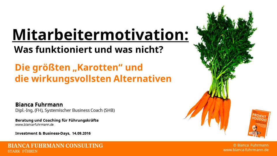 """Vortrag: """"Mitarbeitermotivation: Was funktioniert und was nicht?"""" von Bianca Fuhrmann, Investment & Business Days 14.09.2016"""