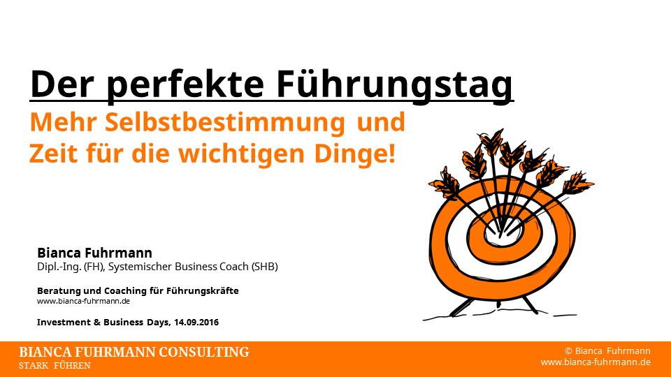 """Vortrag: """"Der perfekte Führungstag - Mehr Selbstbestimmung und Zeit für die wichtigen Dinge!"""" von Bianca Fuhrmann, Investment & Business Days 2016"""