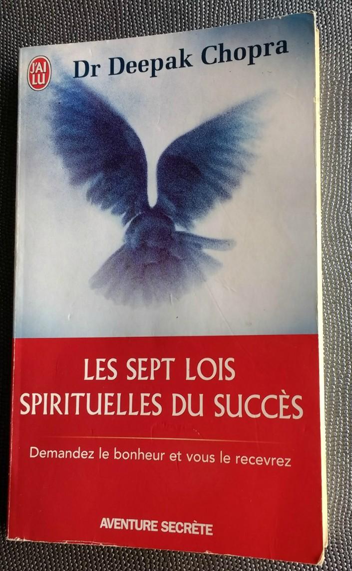 Les sept lois spirituelles du succès de Dr Deepak Chopra