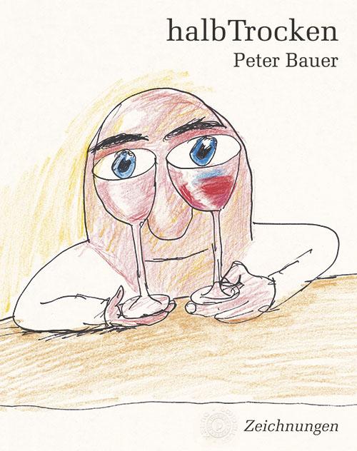 Buchtitel zu »halbTrocken« von Peter Bauer