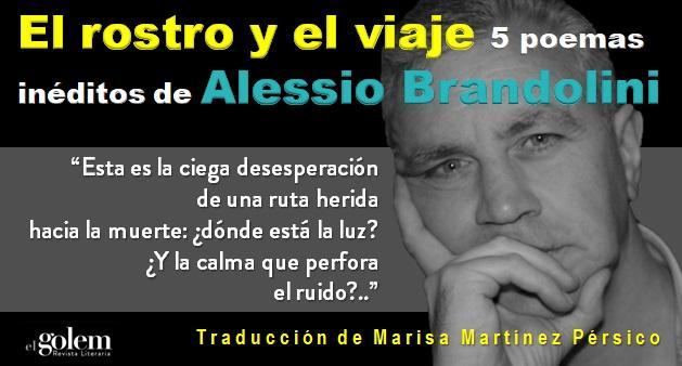 EL ROSTRO Y EL VIAJE: 5 POEMAS INÉDITOS DE ALESSIO BRANDOLINI . TRADUCCIÓN DE MARISA MARTÍNEZ PÉRSICO.