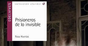 Prisioneros de lo invisible, de Rosa Huertas.
