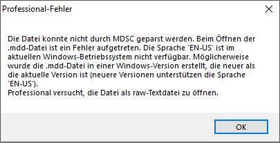 Die Datei konnte nicht durch MDSC geparst werden. Beim Öffnen der .mdd-Datei ist ein Fehler aufgetreten. Die Sprache 'EN-US' ist im aktuellen Windows Betriebssystem nicht verfügbar. Möglicherweise wurde die .mdd-Datei in einer Windows-Version erstellt, di