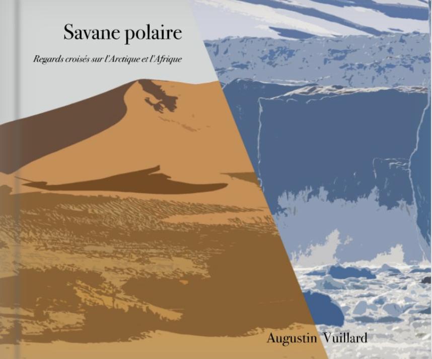 """Bientôt en librairie : """"Savane polaire, regards croisés sur l'Arctique et l'Afrique"""""""