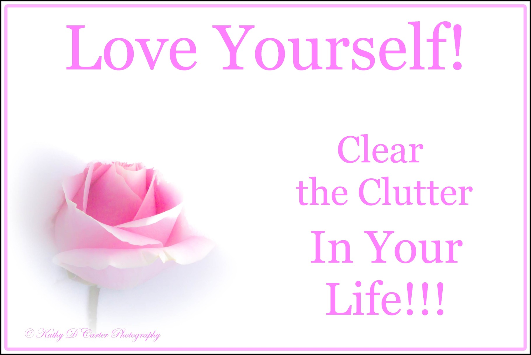 Love Yourself!  Declutter your life!