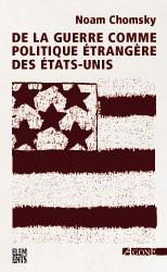 De la guerre comme politique étrangère des Etats-Unis (2004) Noam Chomsky, Editions Agone.
