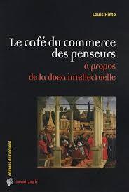 Le café du commerce des penseurs, Louis Pinto (2009)