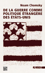 De la guerre comme politique étrangère des Etats-Unis (2004), Noam Chomsky, Editions Agone.