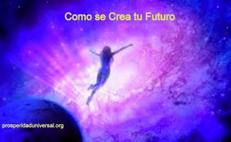 PENSAMIENTOS DE SABIDURÍA II - COMO CREAS TU  FUTURO - PROSPERIDAD UNIVERSAL - www.prosperidaduniversal.org