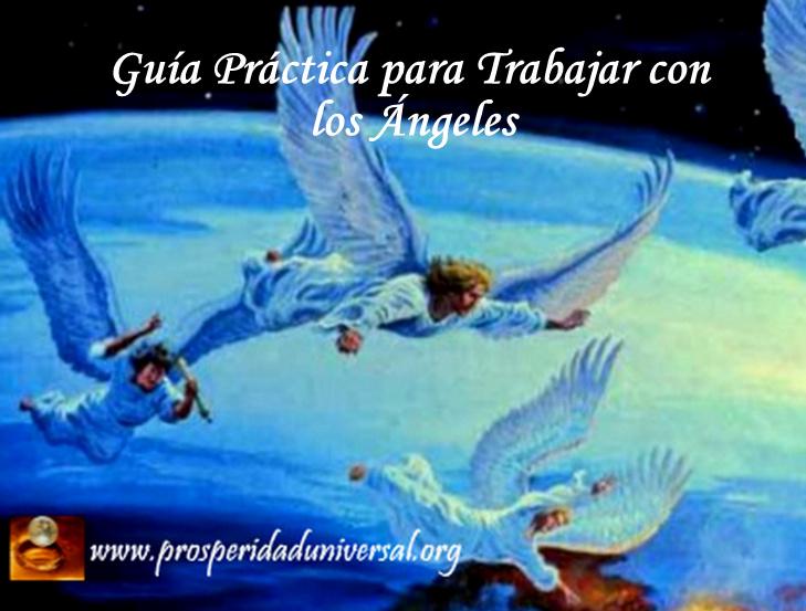 GUÍA PRÁCTICA PARA TRABAJAR CON LOS ÁNGELES - PROSPERIDAD UNIVERSAL - www.prosperidaduniversal.org