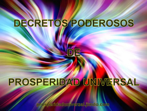 DECRETOS PODEROSOS DE PROSPERIDAD - PROSPERIDAD UNIVERSAL  - www.prosperidaduniversal.org