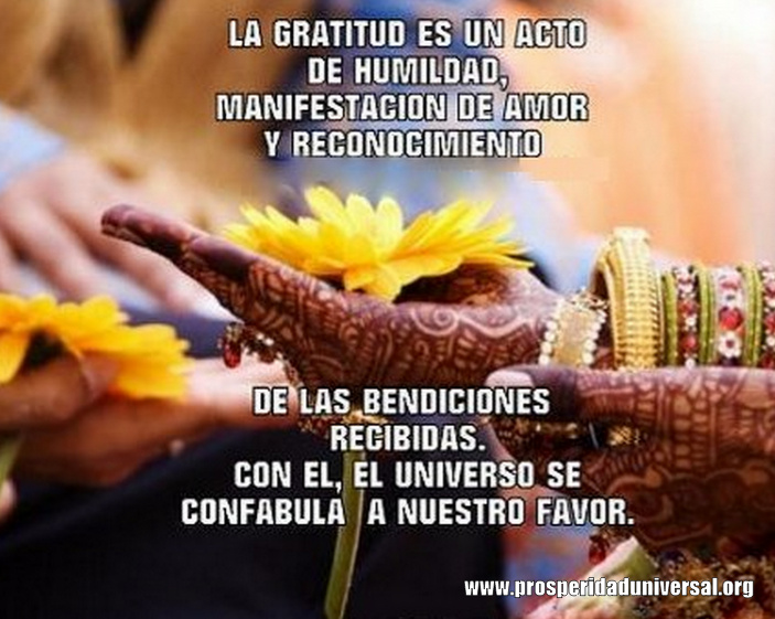 la Gratitud es un acto de humILDAD, MANIFESTACIÓN D AMOR Y RECONOCIMIENTO DE LAS BENDICIONES RECIBIDAS - PROSPERIDAD UNIVERSAL