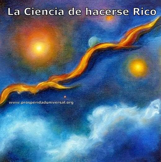 LA CIENCIA DE HACERSE RICO - LEY DE ATRACCION - PROSPERIDAD UNIVERSAL