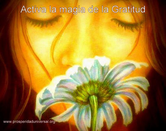 ACTIVA LA MAGIA DE LA GRATITUD - ORACIÓN PODEROSA DE GRATITUD - PROSPERIDAD UNIVERSAL - www.prosperidaduniversal.org
