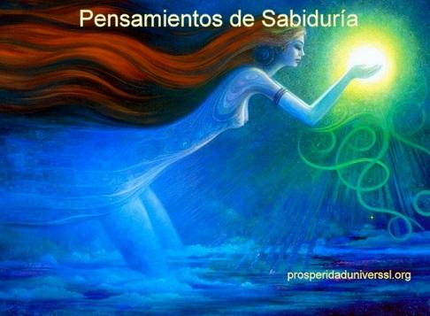 SABIDURÍA - PENSAMIENTOS DE SABIDURÍA - CUANDO AMAS LO QUE ERES - PROSPERIDAD UNIVERSAL
