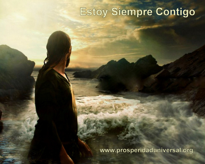 DIOS TE HABLA HOY - ESTOY SIEMPRE CONTIGO - PROSPERIDAD UNIVERSAL - www.prosperidaduniversal.org