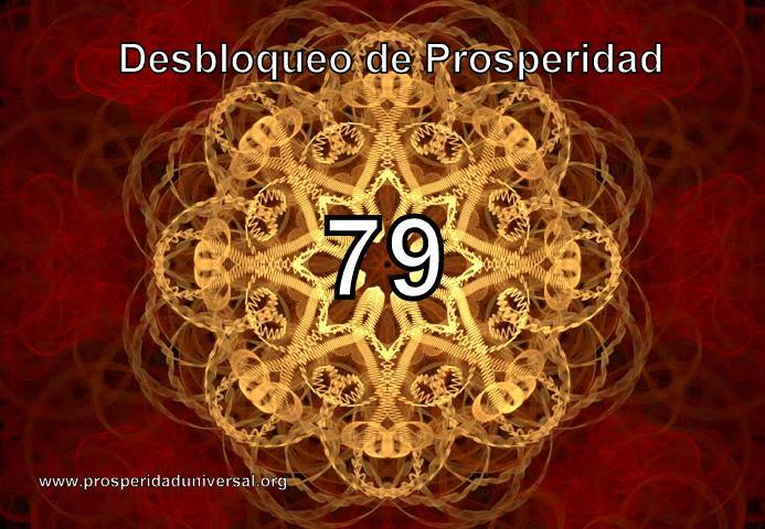 DESBLOQUEO DE PROSPERIDAD. 79 . PROSPERIDAD UNIVERSAL- DESBLOQUEO DE PROSPERIDAD, DINERO INESPERADO, OPORTUNIDADES, BIENESTAR Y RIQUEZA- CÓDIGO SAGRADO 79 ATRAER PROSPERIDAD- www.prosperidaduniversal.org