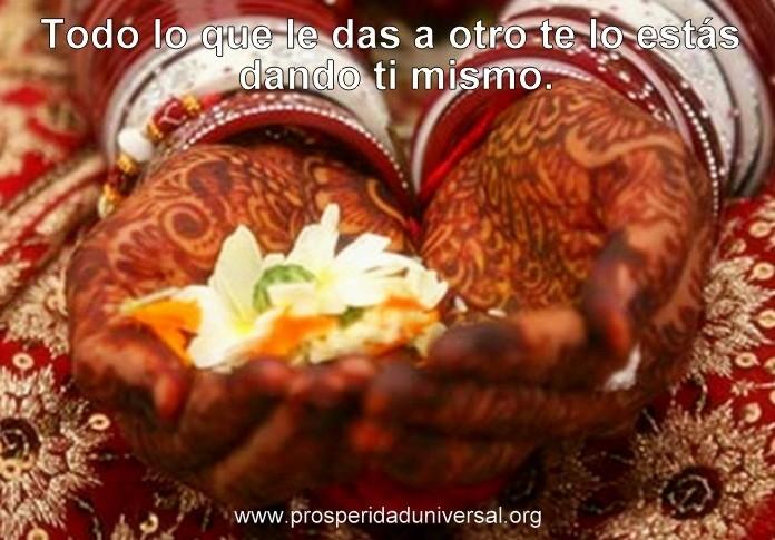 EL PODER DE DAR - TODO LO QUE DAS A OTRO, TE LO ESTÁS DANDO A TI MISMO- PROSPERIDAD UNIVERSAL- www.prosperidad universal