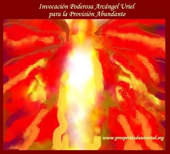 INVOCACIÓN PODEROSA- ARCÁNGEL URIEL - PARA LA PROVISIÓN ABUNDANTE DE DINERO, PROSPERIDAD Y RIQUEZA - PROSPERIDAD UNIVERSAL- www.prosperidaduniversal.org