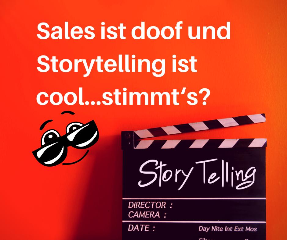 Storytelling ist cool und Sales ist doof!