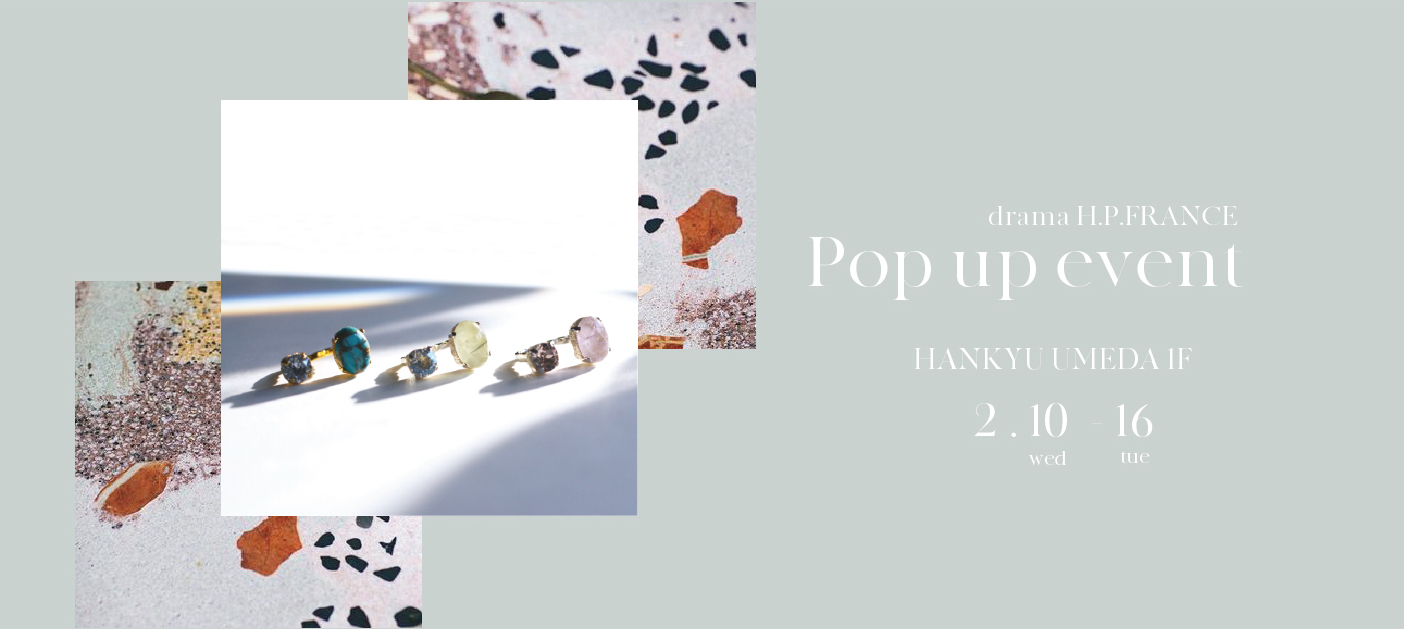 drama H.P.FRANCE POP UP EVENT 『Layered jewelry』2/10〜16 @阪急うめだ本店1F