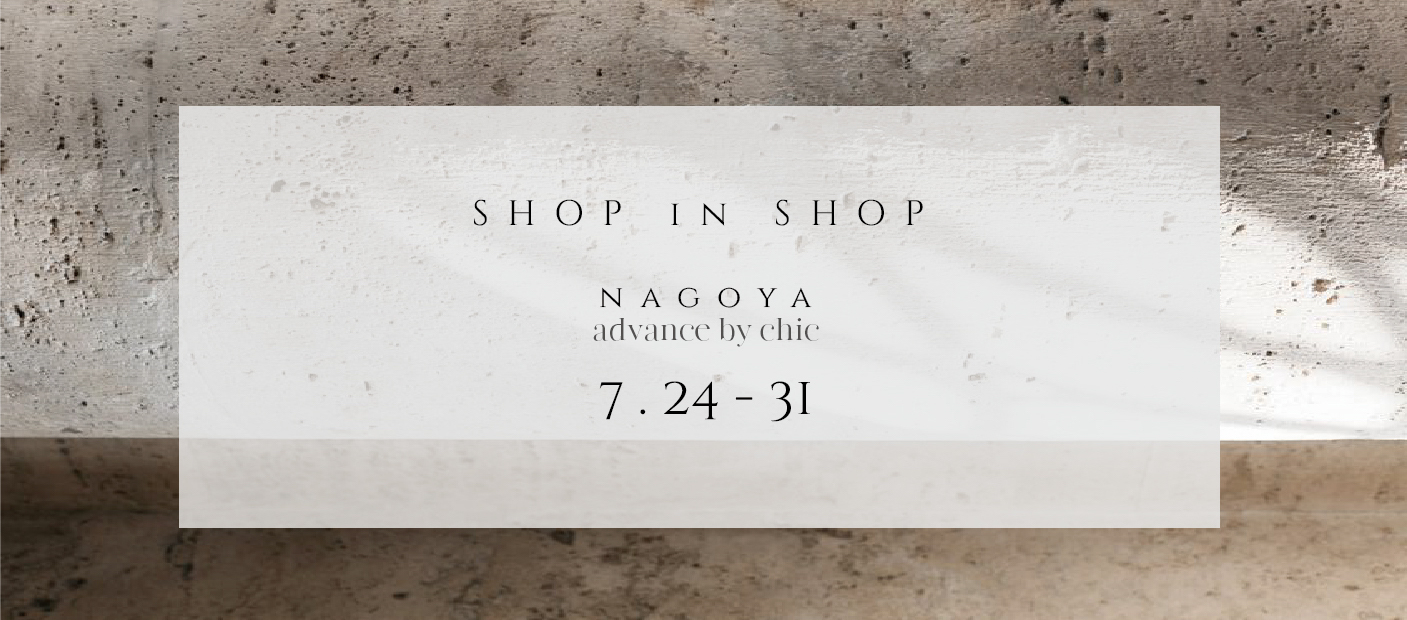 """SHOP in SHOP  """" SUMMER""""  7/24 - 31  @名古屋 advance"""