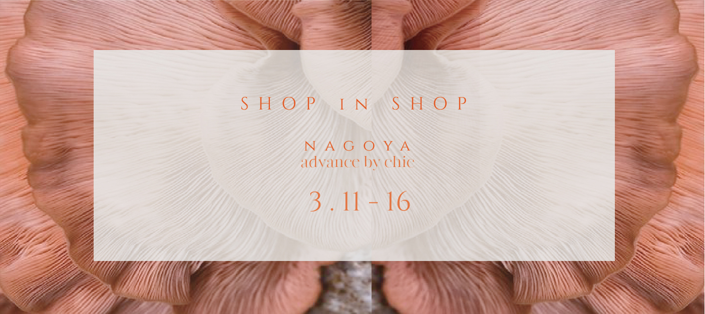 "SHOP in SHOP  "" SPRING""  3/11 - 16  @名古屋 advance"