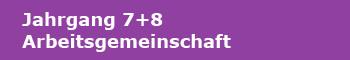 Jahrgang 7+8 Arbeitsgemeinschaft