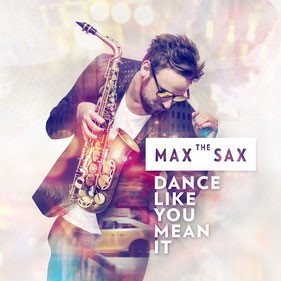 Max The Sax - Dance Like You Mean It